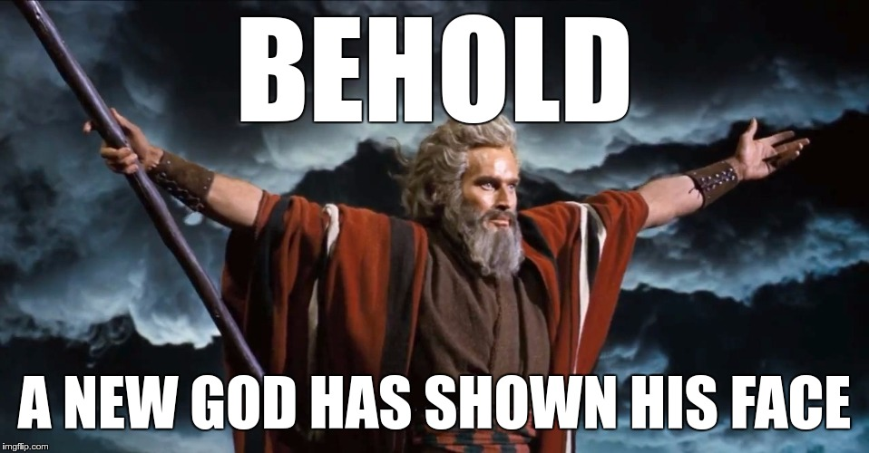 Gimme | BEHOLD A NEW GOD HAS SHOWN HIS FACE | image tagged in gimme | made w/ Imgflip meme maker