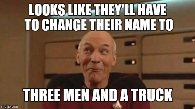 LOOKS LIKE THEY'LL HAVE TO CHANGE THEIR NAME TO THREE MEN AND A TRUCK | made w/ Imgflip meme maker