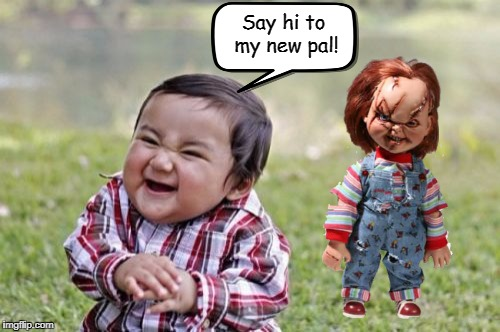 Evil Toddler has just found a new friend until the end!  | Say hi to my new pal! | image tagged in memes,evil toddler,chucky,child's play | made w/ Imgflip meme maker