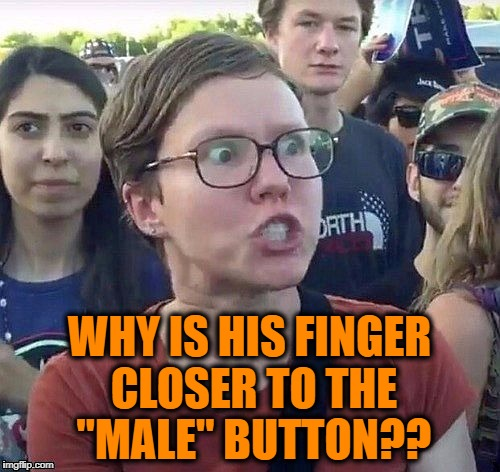 "Triggered feminist | WHY IS HIS FINGER CLOSER TO THE ""MALE"" BUTTON?? 