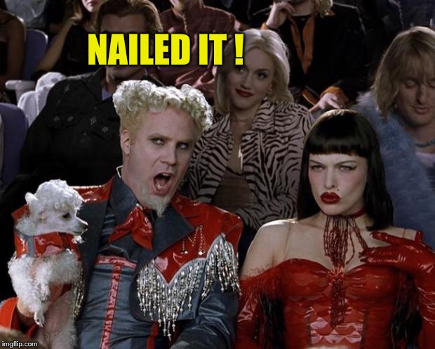 Mugatu So Hot Right Now Meme | NAILED IT ! | image tagged in memes,mugatu so hot right now | made w/ Imgflip meme maker