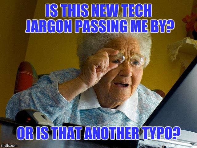 Grandma Finds The Internet Meme | IS THIS NEW TECH JARGON PASSING ME BY? OR IS THAT ANOTHER TYPO? | image tagged in memes,grandma finds the internet | made w/ Imgflip meme maker