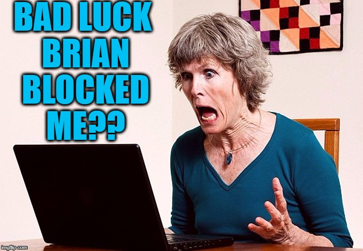 Worst day EVERRR! | BAD LUCK BRIAN BLOCKED ME?? | image tagged in bad luck brian | made w/ Imgflip meme maker