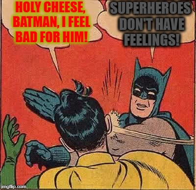 Batman Slapping Robin Meme | HOLY CHEESE, BATMAN, I FEEL BAD FOR HIM! SUPERHEROES DON'T HAVE FEELINGS! | image tagged in memes,batman slapping robin | made w/ Imgflip meme maker