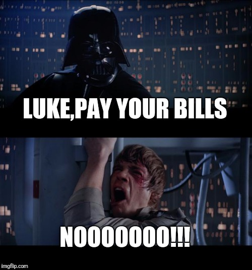 Star Wars No Meme | LUKE,PAY YOUR BILLS NOOOOOOO!!! | image tagged in memes,star wars no | made w/ Imgflip meme maker