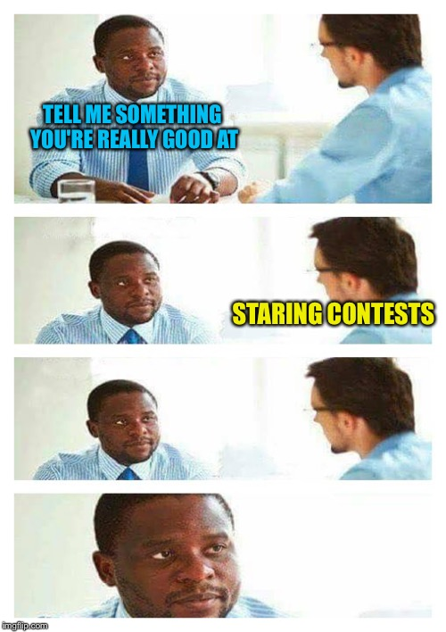 Inspired by BCCimage! | TELL ME SOMETHING YOU'RE REALLY GOOD AT STARING CONTESTS | image tagged in interview about unicorns,memes | made w/ Imgflip meme maker