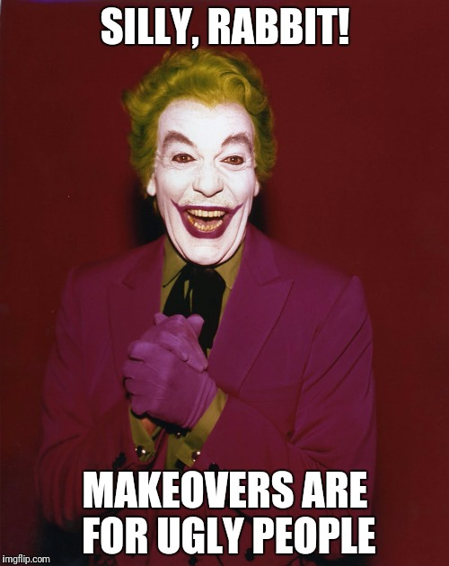 The Joker | SILLY, RABBIT! MAKEOVERS ARE FOR UGLY PEOPLE | image tagged in the joker | made w/ Imgflip meme maker