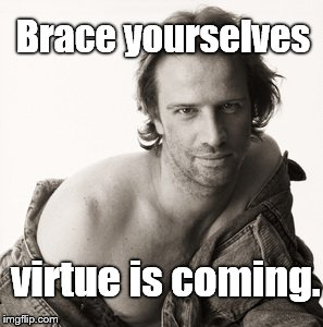 Lambert sexy | Brace yourselves virtue is coming. | image tagged in lambert sexy | made w/ Imgflip meme maker