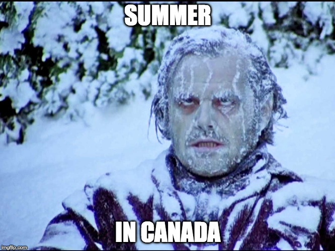 Cold in florida | SUMMER IN CANADA | image tagged in cold in florida | made w/ Imgflip meme maker