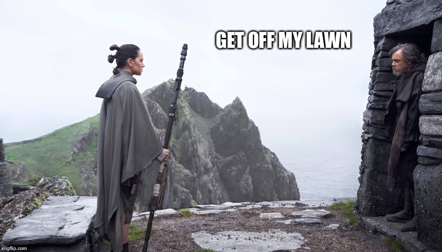 Grumpy Luke | GET OFF MY LAWN | image tagged in luke skywalker,the last jedi,rey,star wars | made w/ Imgflip meme maker