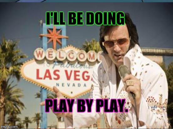 I'LL BE DOING PLAY BY PLAY. | made w/ Imgflip meme maker