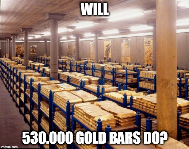 WILL 530.000 GOLD BARS DO? | made w/ Imgflip meme maker