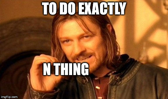 One Does Not Simply Meme | TO DO EXACTLY N THING | image tagged in memes,one does not simply | made w/ Imgflip meme maker
