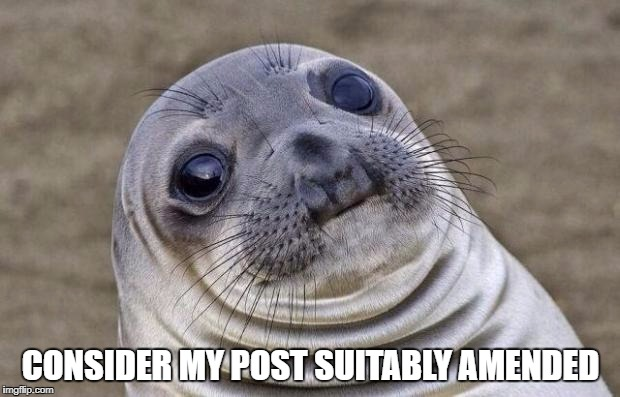Awkward Moment Sealion Meme | CONSIDER MY POST SUITABLY AMENDED | image tagged in memes,awkward moment sealion | made w/ Imgflip meme maker