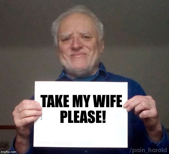 TAKE MY WIFE PLEASE! | made w/ Imgflip meme maker