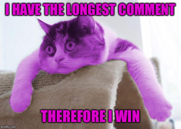 RayCat Stare | I HAVE THE LONGEST COMMENT THEREFORE I WIN | image tagged in raycat stare | made w/ Imgflip meme maker