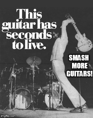 SMASH MORE GUITARS! | made w/ Imgflip meme maker