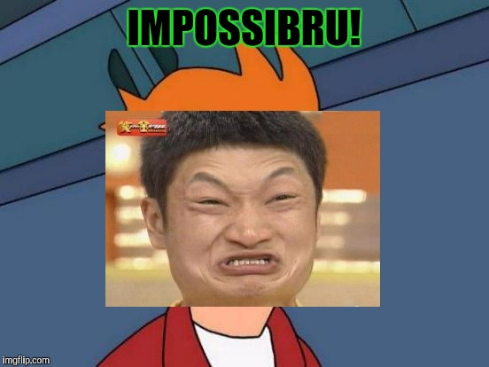 IMPOSSIBRU! | made w/ Imgflip meme maker