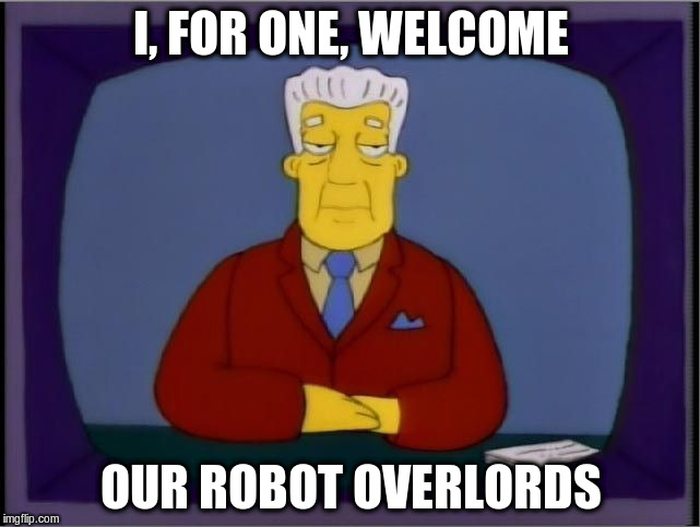 Image result for robot overlords meme
