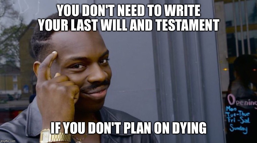 Roll Safe Think About It | YOU DON'T NEED TO WRITE YOUR LAST WILL AND TESTAMENT IF YOU DON'T PLAN ON DYING | image tagged in smart eddie murphy | made w/ Imgflip meme maker