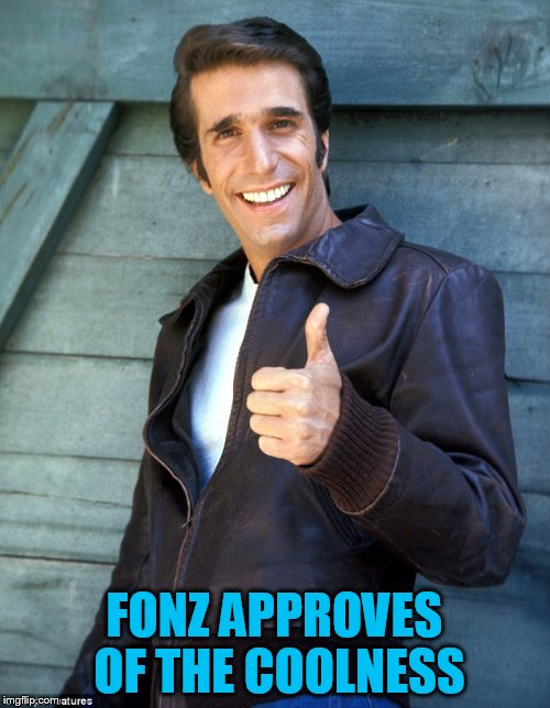 FONZ APPROVES OF THE COOLNESS | made w/ Imgflip meme maker
