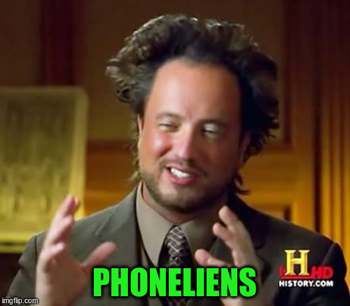Ancient Aliens Meme | PHONELIENS | image tagged in memes,ancient aliens | made w/ Imgflip meme maker