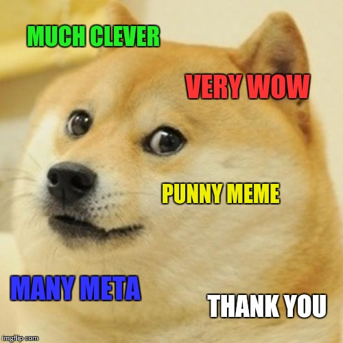 Doge Meme | MUCH CLEVER VERY WOW PUNNY MEME MANY META THANK YOU | image tagged in memes,doge | made w/ Imgflip meme maker