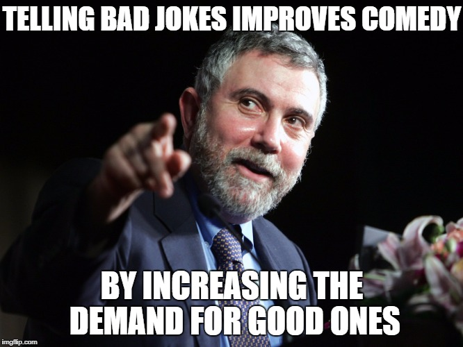 Jokin' Windows | TELLING BAD JOKES IMPROVES COMEDY BY INCREASING THE DEMAND FOR GOOD ONES | image tagged in paul krugman,broken windows,bad economists | made w/ Imgflip meme maker