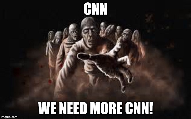 CNN WE NEED MORE CNN! | image tagged in zombies | made w/ Imgflip meme maker