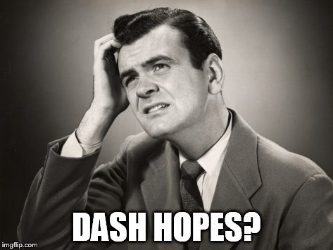 DASH HOPES? | made w/ Imgflip meme maker