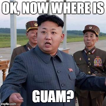 OK, NOW WHERE IS GUAM? | image tagged in kim jung | made w/ Imgflip meme maker