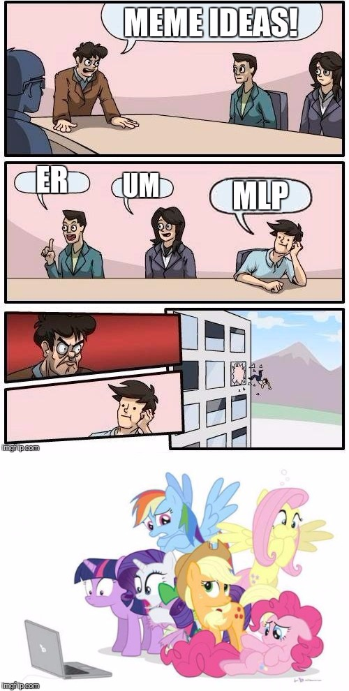 MY LITTLE BOARDROOM MEME :D | image tagged in funny,my little pony,humor,animals,memes,boardroom meeting suggestion | made w/ Imgflip meme maker
