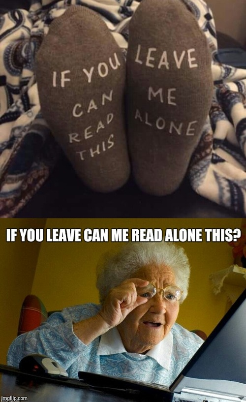 Grandma Finds The Internet Confusing | image tagged in grandma finds the internet,memes,misreading,mistake,socks,message | made w/ Imgflip meme maker
