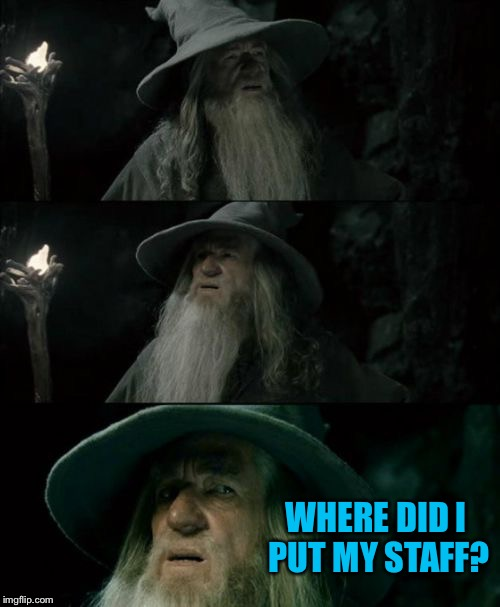 Confused Gandalf Meme | WHERE DID I PUT MY STAFF? | image tagged in memes,confused gandalf | made w/ Imgflip meme maker