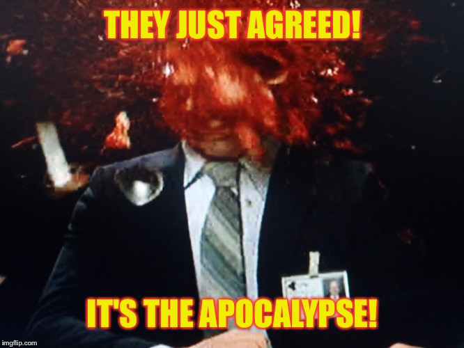 THEY JUST AGREED! IT'S THE APOCALYPSE! | made w/ Imgflip meme maker