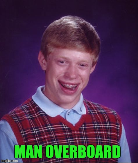 Bad Luck Brian Meme | MAN OVERBOARD | image tagged in memes,bad luck brian | made w/ Imgflip meme maker