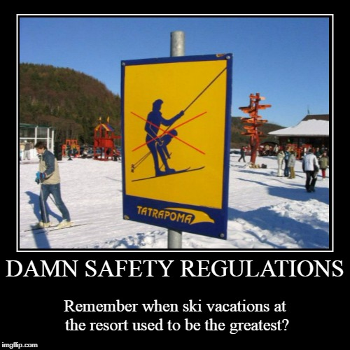 next they'll tell us we can't write our names in the snow | DAMN SAFETY REGULATIONS | Remember when ski vacations at the resort used to be the greatest? | image tagged in funny,demotivationals,skiing,sex,safety | made w/ Imgflip demotivational maker