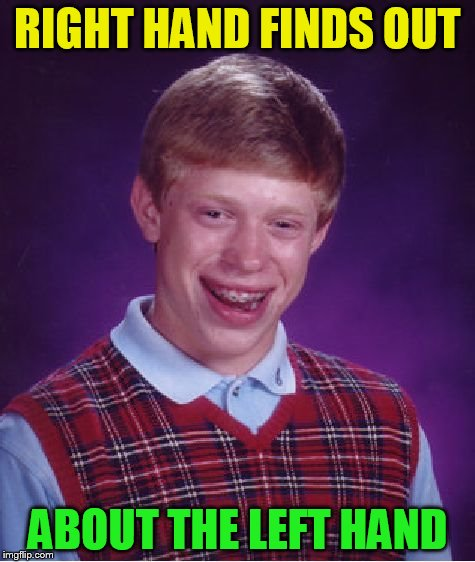 Bad Luck Brian Meme | RIGHT HAND FINDS OUT ABOUT THE LEFT HAND | image tagged in memes,bad luck brian | made w/ Imgflip meme maker