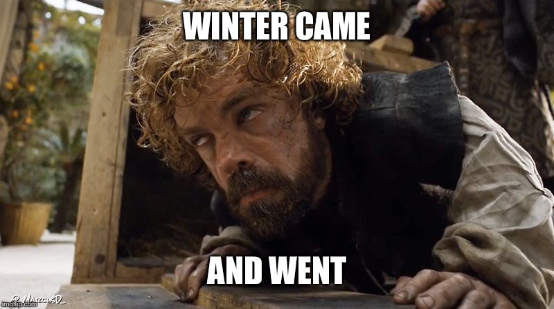 WINTER CAME AND WENT | made w/ Imgflip meme maker