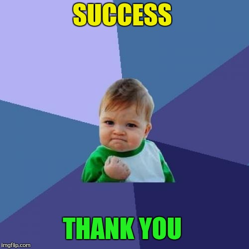 Success Kid Meme | SUCCESS THANK YOU | image tagged in memes,success kid | made w/ Imgflip meme maker