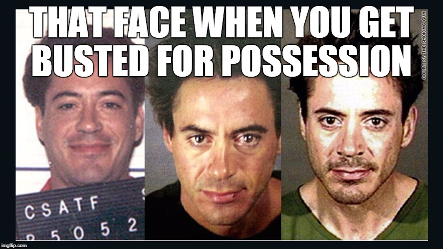 I know he has been sober for years but ¯_(⌣̯̀⌣́)_/¯ | THAT FACE WHEN YOU GET BUSTED FOR POSSESSION | image tagged in that face when,face you make robert downey jr,robert downey jr,whatever,memes | made w/ Imgflip meme maker
