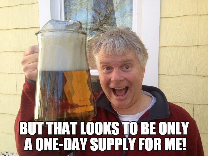 BUT THAT LOOKS TO BE ONLY A ONE-DAY SUPPLY FOR ME! | made w/ Imgflip meme maker