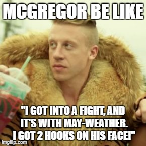 "Macklemore Thrift Store | MCGREGOR BE LIKE ""I GOT INTO A FIGHT, AND IT'S WITH MAY-WEATHER. I GOT 2 HOOKS ON HIS FACE!"" 