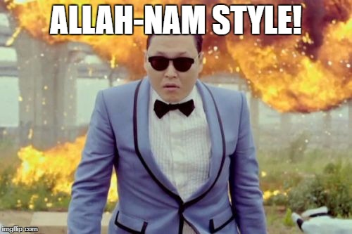 Gangnam Style PSY Meme |  ALLAH-NAM STYLE! | image tagged in memes,gangnam style psy | made w/ Imgflip meme maker