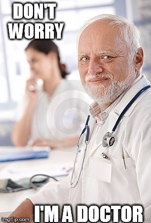 DON'T WORRY I'M A DOCTOR | made w/ Imgflip meme maker