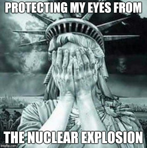 Bright flash over Guam | PROTECTING MY EYES FROM THE NUCLEAR EXPLOSION | image tagged in the statue of liberty weeps,guam,nuclear explosion | made w/ Imgflip meme maker