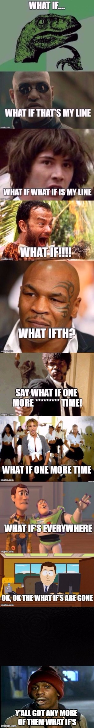 WHAT IF?!?!?!?! | Y'ALL GOT ANY MORE OF THEM WHAT IF'S | image tagged in wtf | made w/ Imgflip meme maker