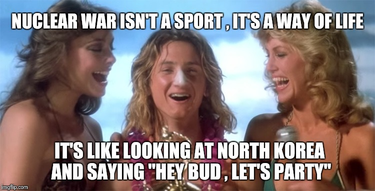 "Spicolli for President , Laughing in the face of Death | NUCLEAR WAR ISN'T A SPORT , IT'S A WAY OF LIFE IT'S LIKE LOOKING AT NORTH KOREA AND SAYING ""HEY BUD , LET'S PARTY"" 
