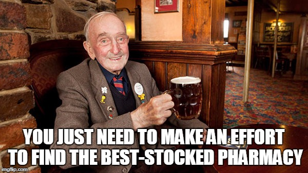 YOU JUST NEED TO MAKE AN EFFORT TO FIND THE BEST-STOCKED PHARMACY | made w/ Imgflip meme maker