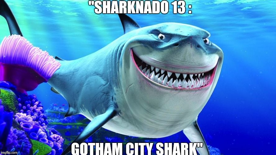 "Happy Shark | ""SHARKNADO 13 : GOTHAM CITY SHARK"" 